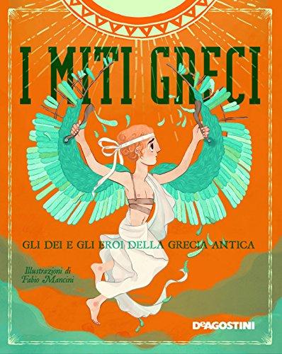 I miti greci. Gli dei e gli eroi della Grecia antica