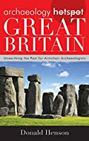 Archaeology Hotspot Great Britain: Unearthing the Past for Armchair Archaeologists (Archaeology Hotspots: Unearthing the Past for Armchair Archaeologists)