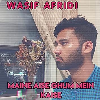 Maine Aise Ghum Mein Kaise