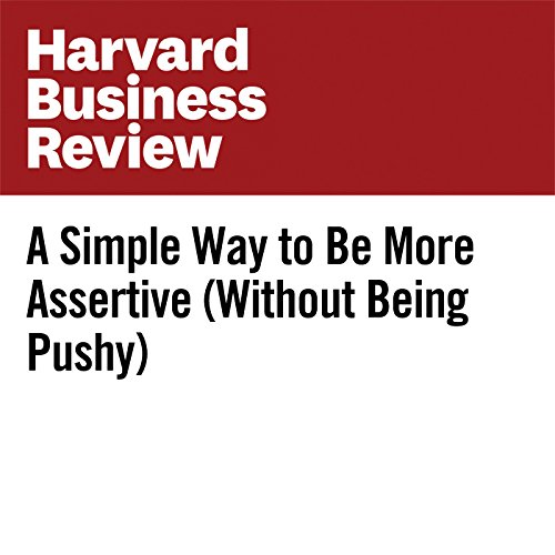 A Simple Way to Be More Assertive (Without Being Pushy)                   By:                                                                                                                                 Andy Molinsky                               Narrated by:                                                                                                                                 Fleet Cooper                      Length: 6 mins     4 ratings     Overall 4.5