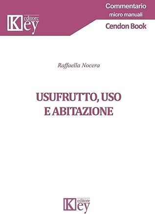 Usufrutto, uso e abitazione (Commentario micro manuali)