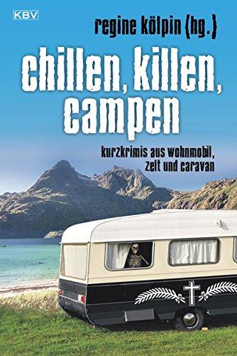 Chillen, killen, campen: Kurzkrimis aus Wohnmobil, Zelt und Caravan: Kurzkrimis aus Zelt und Caravan (KBV-Krimi)