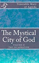 The Mystical City of God: The Divine History and Life of the Virgin Mother of God (The Incarnation) (Volume 2)