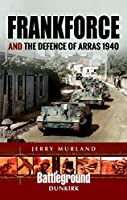 Frankforce and the Defence of Arras 1940 (Battleground Europe)