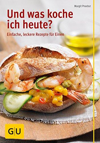 Und was koche ich heute?: einfache, leckere Rezepte für Einen (GU Themenkochbuch)