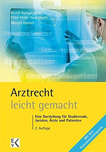 Arztrecht - leicht gemacht: Eine Darstellung für Studierende, Juristen, Ärzte und Patienten. Mit dem Patientenrechtegesetz.