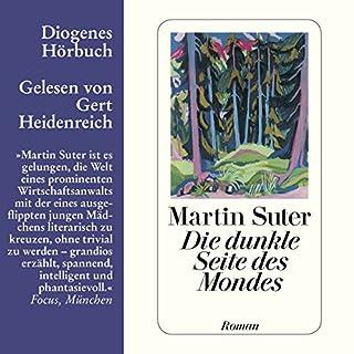 Die dunkle Seite des Mondes                   Autor:                                                                                                                                 Martin Suter                               Sprecher:                                                                                                                                 Gert Heidenreich                      Spieldauer: 8 Std. und 27 Min.     671 Bewertungen     Gesamt 4,4