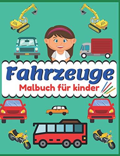 Fahrzeuge Malbuch für kinder: Fahrzeuge Malbuch für kinder 3-9 jahre: Malbuch für Autos, Lastwagen und Baufahrzeuge - Ideales Geschenk für Mädchen und Jungen