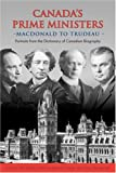 Canada's Prime Ministers: Macdonald to Trudeau - Portraits from the Dictionary of Canadian Biography