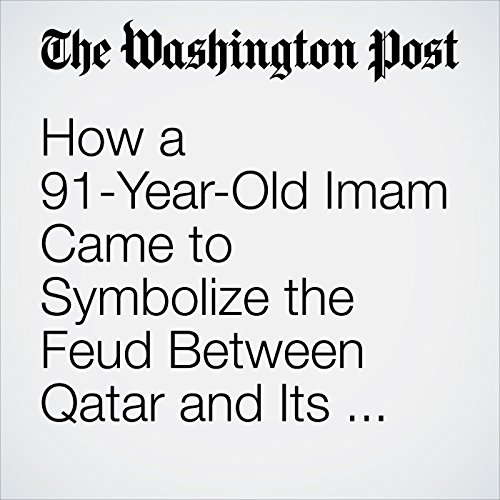 How a 91-Year-Old Imam Came to Symbolize the Feud Between Qatar and Its Neighbors copertina
