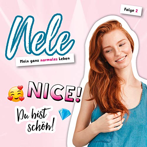 Nice! Du bist schön! (Nele. Mein ganz normales Leben 2) (Jugend-Hörspiel)
