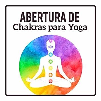 Abertura de Chakras para Yoga - Sons Especiais, Boa Influência, Equilíbrio Chakra, Aura Limpa, Meditação, Zen Yoga