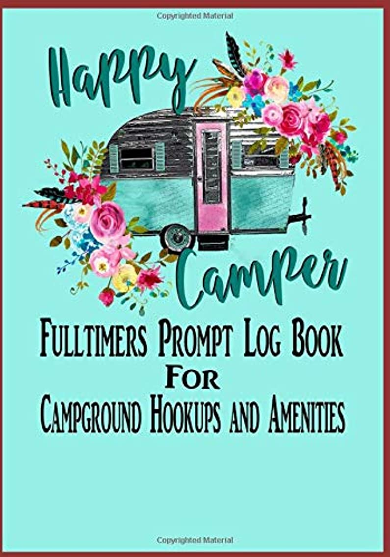 Happy Camper: Fulltimers Prompt Log Book For Campground Hookups and Amenities: Fulltimers guide for keeping records of campgrounds, weather, locations, dining, and more.