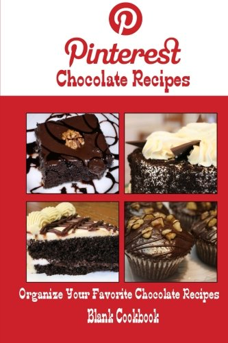 Pinterest Chocolate Recipes Blank Cookbook (Blank Recipe Book): Recipe Keeper For Your Pinterest Chocolate Recipes