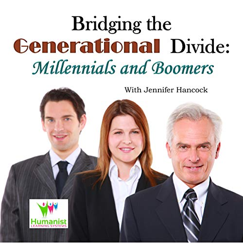 Bridging the Generational Divide: Millennials and Boomers: Humanistic Communication Strategies to Help Bridge Generational Divides  By  cover art
