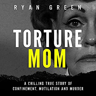 Torture Mom     A Chilling True Story of Confinement, Mutilation and Murder (True Crime)              Written by:                                                                                                                                 Ryan Green                               Narrated by:                                                                                                                                 Steve White                      Length: 3 hrs and 50 mins     1 rating     Overall 5.0