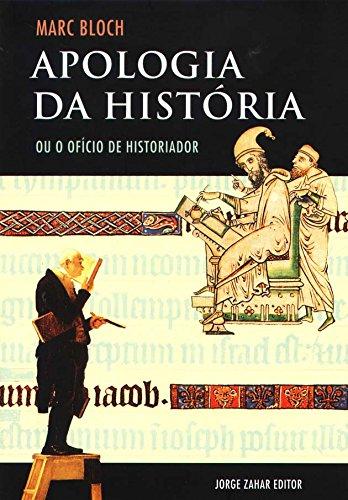 Apologia da história: Ou o ofício do historiador