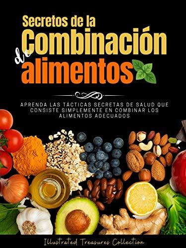Secretos de la combinación de alimentos: Datos básicos para comprender completamente el concepto de combinación de alimentos para una adecuada alimentación y la prevención de enfermedades