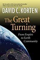 Great Turning: From Empire to Earth Community (Bk Currents)