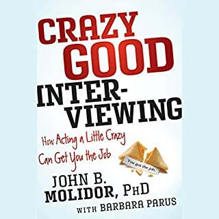 Crazy Good Interviewing: How Acting a Little Crazy Can Get You the Job cover art