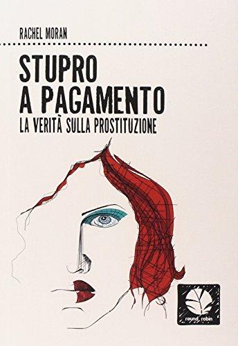 Stupro a pagamento. La verità sulla prostituzione. Nuova ediz.