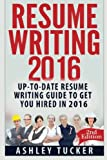 Resume Writing 2016: Up-to-date Resume Writing Guide to get you Hired in 2016