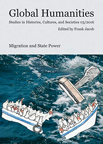 Migration and State Power: Global Humanities. Studies in Histories, Cultures and Societies 03/2016