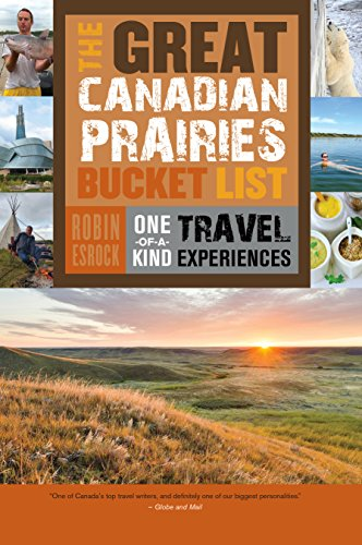 The Great Canadian Prairies Bucket List: One-Of-A-Kind Travel Experiences (Great Bucket List Adventure Books, Band 5)