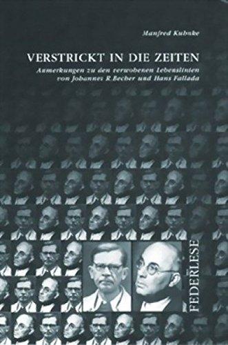 Verstrickt in die Zeiten: Anmerkungen zu den verwobenen Lebenslinien von Johannes R. Becher und Hans Fallada (Federlese)