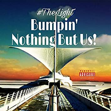 Bumpin' Nothing But Us!