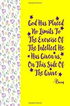 God has placed no limits to the exercise of the intellect he has given us, on this side of the grave Bacon: Blank Lined Bo...
