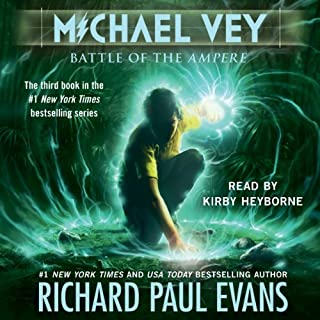 Battle of the Ampere     Michael Vey, Book 3              By:                                                                                                                                 Richard Paul Evans                               Narrated by:                                                                                                                                 Kirby Heyborne                      Length: 10 hrs and 8 mins     1,330 ratings     Overall 4.6