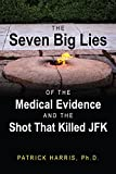 The Seven Big Lies of the Medical Evidence and the Shot That Killed JFK