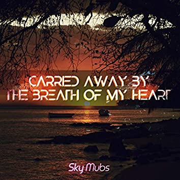 Carried Away by the Breath of My Heart