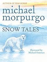 Snow Tales (Rainbow Bear and Little Albatross) by Michael Morpurgo(1905-07-04)