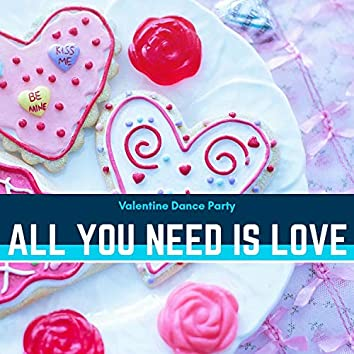 All You Need Is Love - Valentine Dance Party