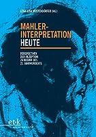 Mahler-Interpretation heute: Perspektiven der Rezeption zu Beginn des 21. Jahrhunderts
