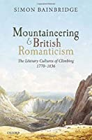 Mountaineering and British Romanticism: The Literary Cultures of Climbing 1770-1836