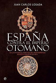 España contra el Imperio otomano: La lucha por el control del Mediterráneo desde el siglo XVI al XVIII PDF EPUB Gratis descargar completo
