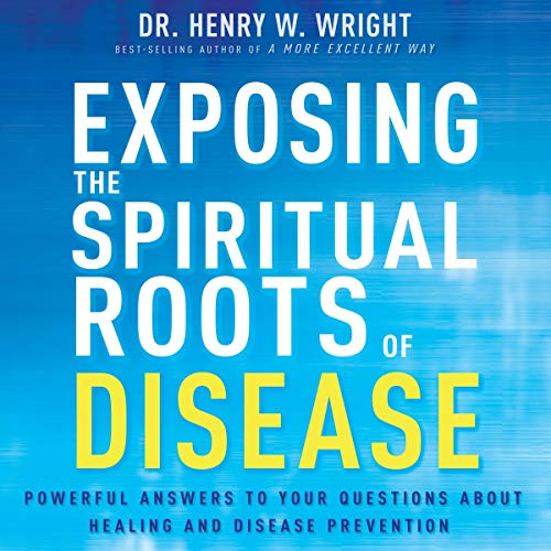 Exposing the Roots of Spiritual Disease Audiobook By Henry W. Wright cover art
