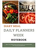 Diary Meal Daily Planners Week Notebook: Make your weekly easier by planning out your perfect meals with this activity notebooks  213 pages.