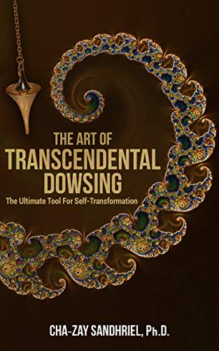 The Art of Transcendental Dowsing: The Ultimate Tool For Self-Transformation (Book 3 in the Dowsing Series) (English Edition)