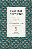 Hold That Knowledge: Stories about Love from the Flannery O'Connor Award for Short Fiction (Flannery O'Connor Award for Short Fiction Ser.)