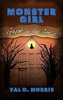 Monster Girl: Ghost in the Attic (Monster Girl Series Book 2) by [Val O. Morris]