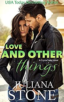 Love And Other Things (A Crystal Lake Novel Book 4) by [Juliana Stone]