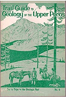 Trail Guide to Geology of The Upper Pecos (New Mexico. Bureau of Mines and Mineral Resources. Scenic Trips to The Geologic Past)