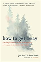 How to Get Away: Finding Balance in Our Overworked, Overcrowded, Always-On World