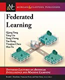 Federated Learning (Synthesis Lectures on Artificial Intelligence and Machine Learning)