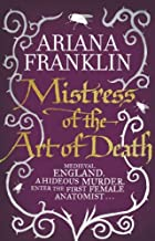 Mistress Of The Art Of Death (Mistress of the Art of Death 1) by Franklin, Ariana (2011)