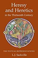Heresy and Heretics in the Thirteenth Century: The Textual Representations (Heresy and Inquisition in the Middle Ages)